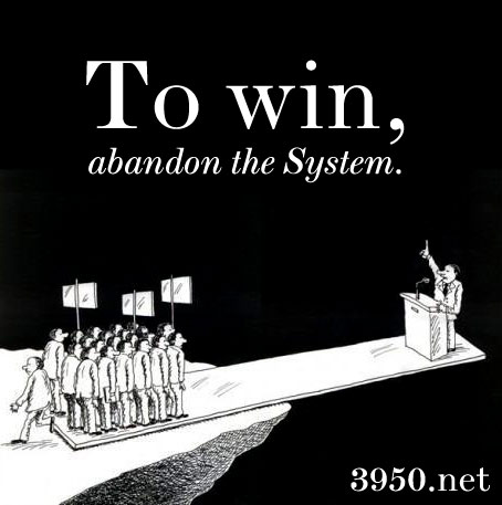 To win, abandon the system